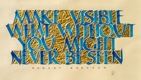 Text:Robert Bresson; Calligraphy: Br. Roy Parker OHC